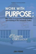 Work With Purpose: 50 Years of Supported Employment and Training in the Annapolis Valley.